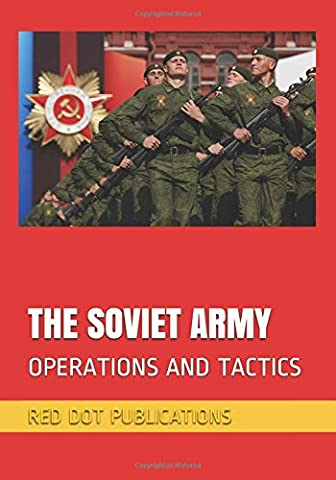 THE SOVIET ARMY: OPERATIONS AND TACTICS