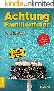 Achtung Familienfeier: Betreten auf eigene Gefahr (Die Backes 1)