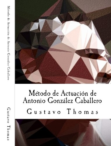 Método de Actuación de Antonio González Caballero por Gustavo Thomas