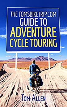 The TomsBikeTrip.com Guide To Adventure Cycle Touring (English Edition) di [Allen, Tom]