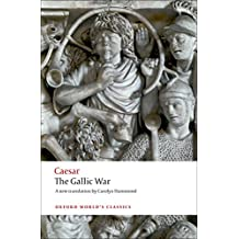 The Gallic War Seven Commentaries on The Gallic War with an Eighth Commentary by Aulus Hirtius (Oxford World's Classics)