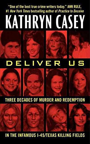 [Deliver Us : Three Decades of Murder and Redemption in the Infamous I-45/Texas Killing Fields] (By (author) Kathryn Casey) [published: January, 2015]