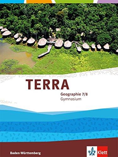 TERRA Geographie 7/8. Ausgabe Baden-Württemberg Gymnasium: Schülerbuch Klasse 7/8 (TERRA Geographie. Ausgabe für Baden-Württemberg ab 2016)