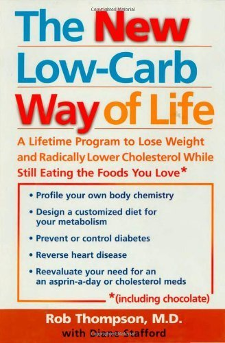 The New Low Carb Way of Life: A Lifetime Program to Lose Weight and Radically Lower Cholesterol While Still Eating the Foods You Love, Including Chocolate by Thompson M.D., Rob (2004) Hardcover