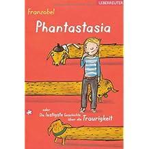 Phantastasia: oder Die lustigste Geschichte über die Traurigkeit