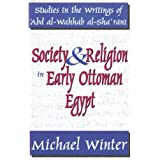 Society & Religion in Early Ottoman Egypt: Studies in the Writings of 'Abd Al-Wahhab Al-Sha'rani (Studies in Islamic Culture and History)
