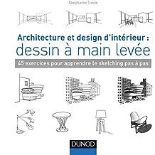 Architecture et design d'intérieur : dessin à main levée - 45 exercices pour apprendre le sketching: 45 exercices pour apprendre le sketching pas à pas