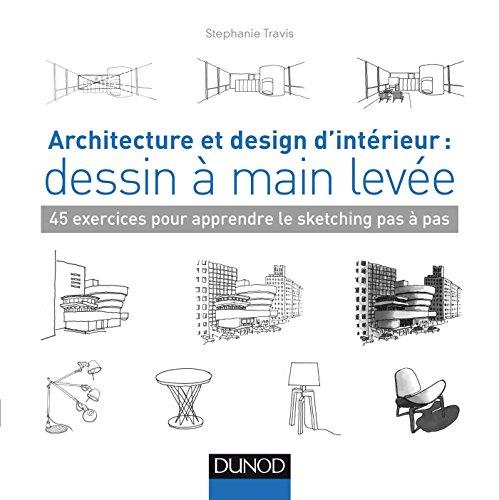 Architecture et design d'intrieur : dessin  main leve - 45 exercices pour apprendre le sketching: 45 exercices pour apprendre le sketching pas  pas