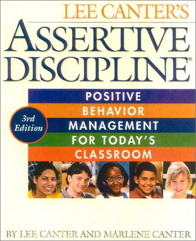 Assertive Discipline, 3rd Edition: Positive Behavior Management for Today's Classroom