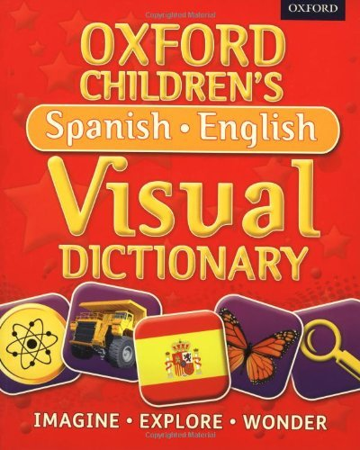 Oxford Children's Spanish-English Visual Dictionary (Oxford Children's Visual Dictionary) by Oxford Dictionaries (June 6, 2013) Paperback