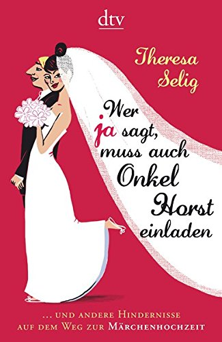 Wer Ja sagt, muss auch Onkel Horst einladen: ... und andere Hindernisse auf dem Weg zur...