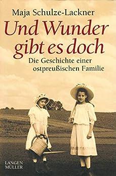 Und Wunder gibt es doch: Die Geschichte einer ostpreussischen Familie