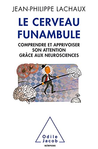 Le Cerveau funambule: Comprendre et apprivoiser son attention grce aux neurosciences