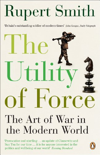 The Utility of Force: The Art of War in the Modern World por Rupert Smith