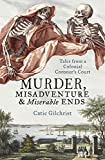 Murder, Misadventure and Miserable Ends: Tales from a Colonial Coroner's Court (English Edition)