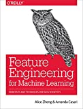 #7: Feature Engineering for Machine Learning: Principles and Techniques for Data Scientists