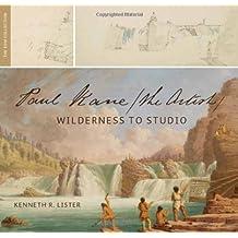 Paul Kane, the Artist: Wilderness to Studio