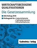 Wirtschaftsbezogene Qualifikationen - Die Gesetzessammlung: IHK-Prüfung 2019