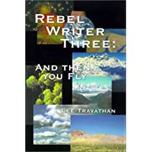 Rebel Writer Three: And Then You Fly (My Life with Angels)