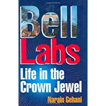 Bell Labs: Life in the Crown Jewel by Narain Gehani (2003-01-01)