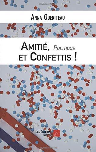 Amitié, Politique et Confettis - Une campagne électorale municipale par Anna Guériteau