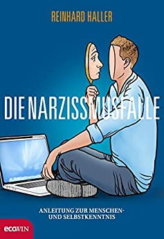 Die Narzissmusfalle: Anleitung zur Menschen- und Selbstkenntnis (German Edition) by [Haller, Reinhard]