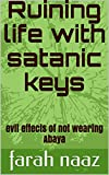 #5: Ruining life with satanic keys: evil effects of not wearing Abaya