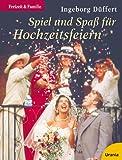 Spiel und Spass für Hochzeitsfeiern - Ingeborg Düffert