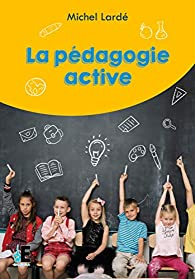 La pédagogie active par Michel Lardé