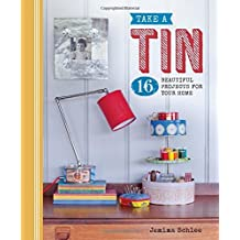 Take a Tin: 16 Beautiful Projects for Your Home by Jemima Schlee (2016-07-05)