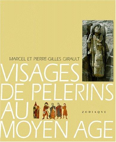 Les visages de pélerins au Moyen-Âge par G.-M. Girault