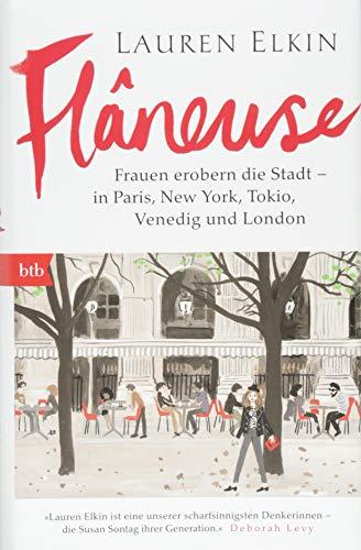 Flâneuse: Frauen erobern die Stadt - in Paris, New York, Tokyo, Venedig und London