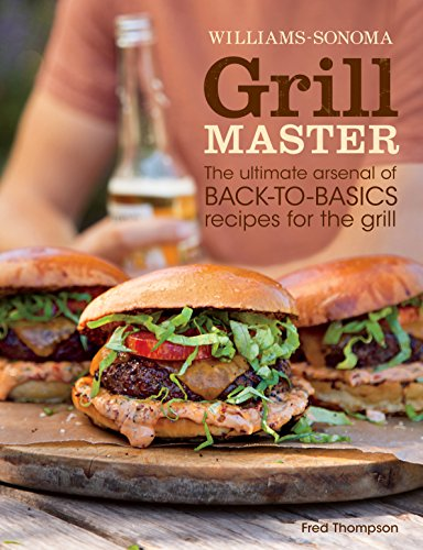 Williams-Sonoma Grill Master: The ultimate arsenal of back-to-basics recipes for the grill (English Edition)