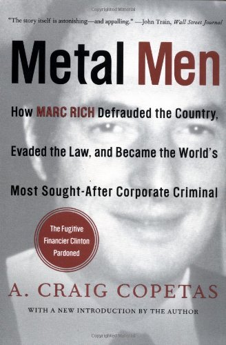 Metal Men: How Marc Rich Defrauded the Country, Evaded the Law, and Became the World'Smost Sought-After Corporate Criminal