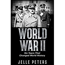 World War II: Six Years That Changed World History (Nazi Germany, WW2, Hitler, Stalin, Churchill, Stalingrad, Holocaust, Auschwitz, Pacific War, World History Book 2)