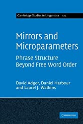 Mirrors and Microparameters: Phrase Structure beyond Free Word Order (Cambridge Studies in Linguistics) by David Adger (2011-10-27)