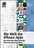 Die Welt der iPhone Apps: Das neue iOS, iCloud und das Beste aus dem App Store (mitp Anwendungen)