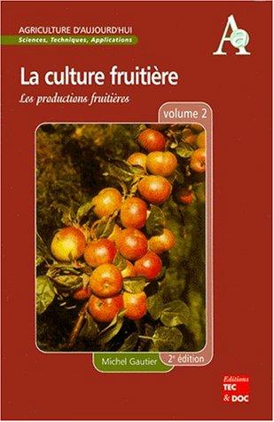 La culture fruitière. Volume 2, Les productions fruitières por Michel Gautier