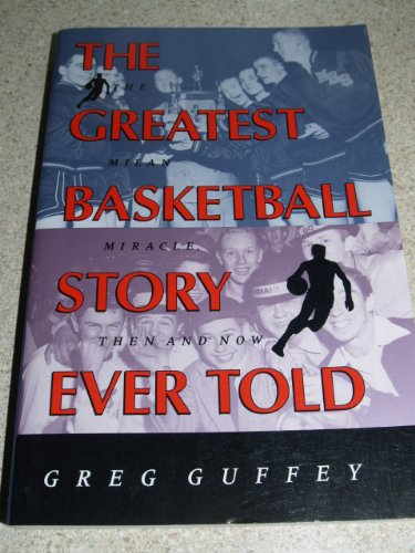The Greatest Basketball Story Ever Told: The Milan Miracle - Then and Now por Greg L. Guffey