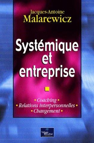 Systémique et Entreprise : Coaching - Relations interpersonnelles - Changement par Jacques-Antoine Malarewicz