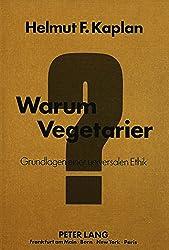 Warum Vegetarier?: Grundlagen einer universalen Ethik