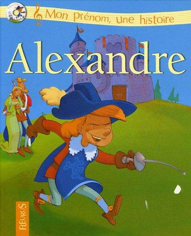 Alexandre (+ CD la chanson et l'histoire de mon prénom)