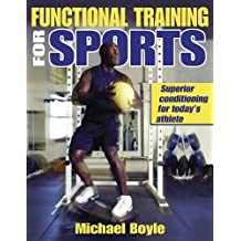 Functional Training for Sports: Superior Conditioning for Today's Athlete by Mike Boyle (1-Sep-2003) Paperback