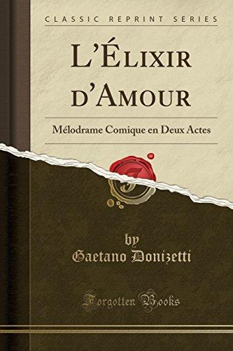 L'Élixir d'Amour: Mélodrame Comique En Deux Actes (Classic Reprint)