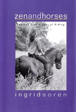 Zen and Horses: Lessons from a Year of Riding por Ingrid Soren