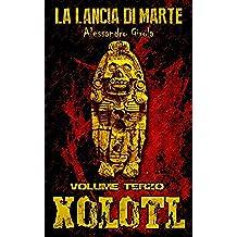 Xolotl (La Lancia di Marte Vol. 3)