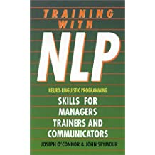 Training With NLP (Neuro-Linguistic Programming): Skills for trainers, managers and communicators