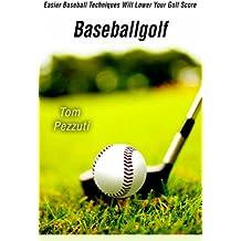 BASEBALLGOLF: EASIER BASEBALL TECHNIQUES WILL LOWER YOUR GOLF SCORE
