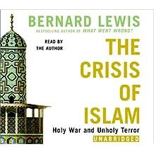 Crisis of Islam: Modern Jihad and the Roots of Muslim Rage