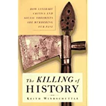 The KILLING OF HISTORY by Keith Windschuttle (1997-10-09)